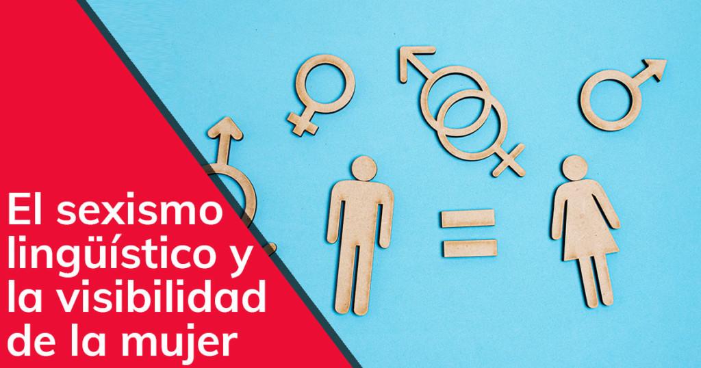 El sexismo lingüístico y la visibilidad de la mujer