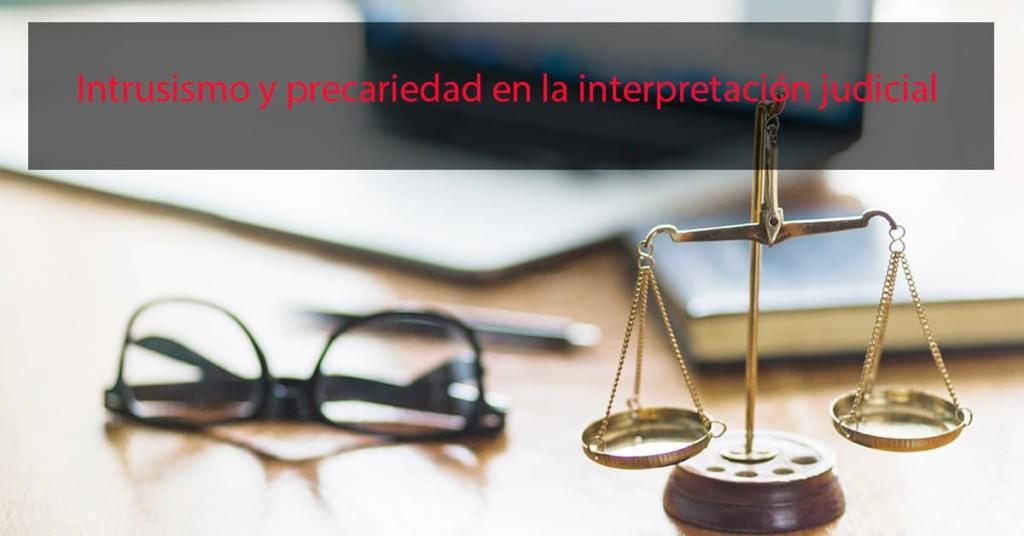 Intrusismo y precariedad en la interpretación judicial