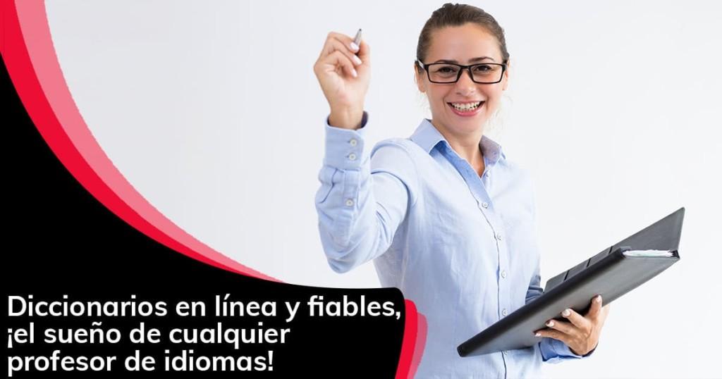 Diccionarios en línea y fiables, ¡el sueño de cualquier profesor de idiomas!