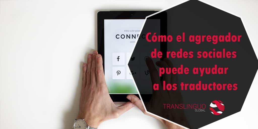 Cómo el agregador de redes sociales puede ayudar a los traductores