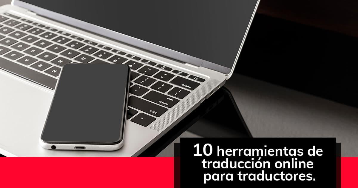 10 herramientas de traducción online para traductores.