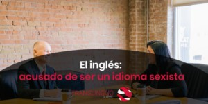 El inglés: acusado de ser un idioma sexista