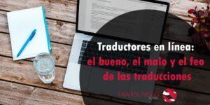 Traductores en línea: el bueno, el malo y el feo de las traducciones