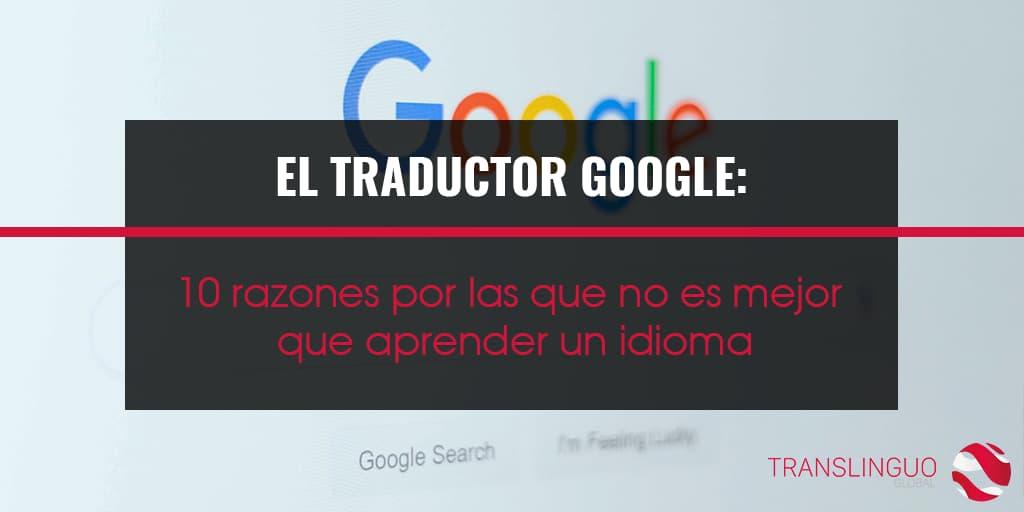 El traductor Google: 10 razones por las que no es mejor que aprender un idioma