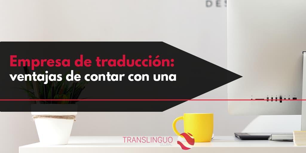 Empresa de traducción: ventajas de contar con una