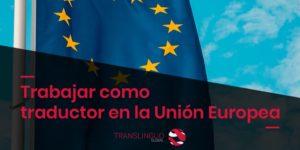 Trabajar como traductor en la Unión Europea