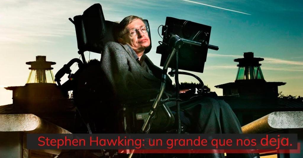 Stephen Hawking: un grande que nos deja.