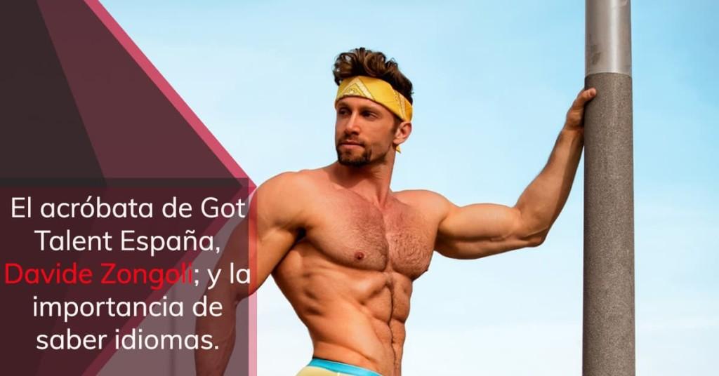 El acróbata de Got Talent España, Davide Zongoli; y la importancia de saber idiomas.