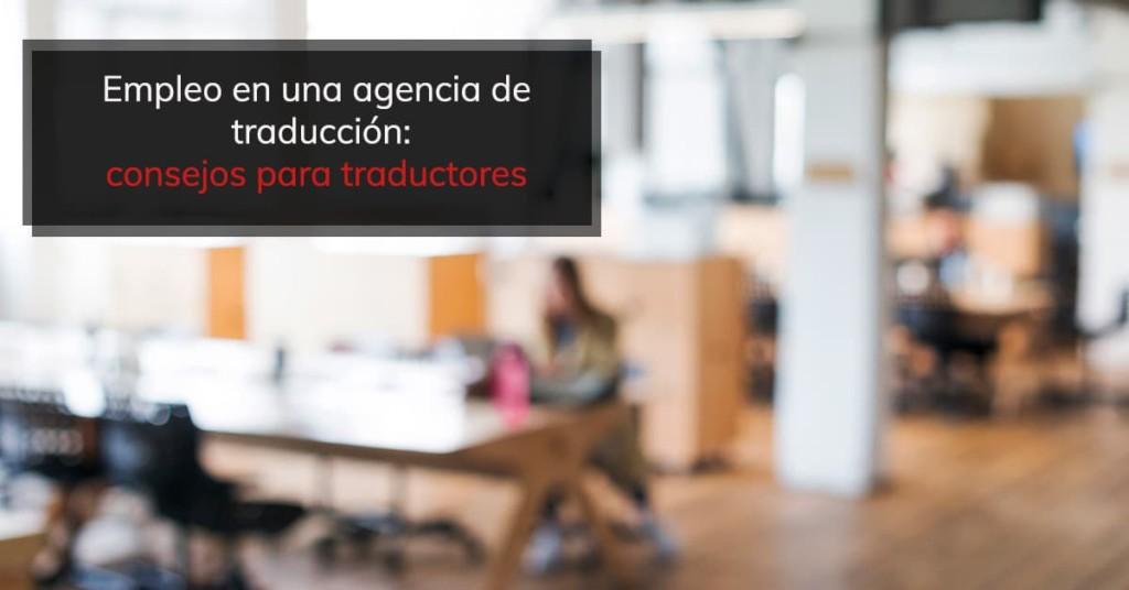 Empleo en una agencia de traducción: consejos para traductores 2