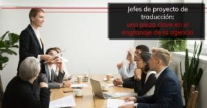 Jefes de proyecto de traducción: una pieza clave en el engranaje de la agencia