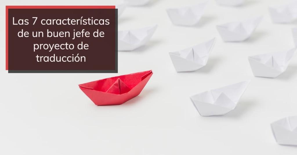 Las 7 características de un buen jefe de proyecto de traducción