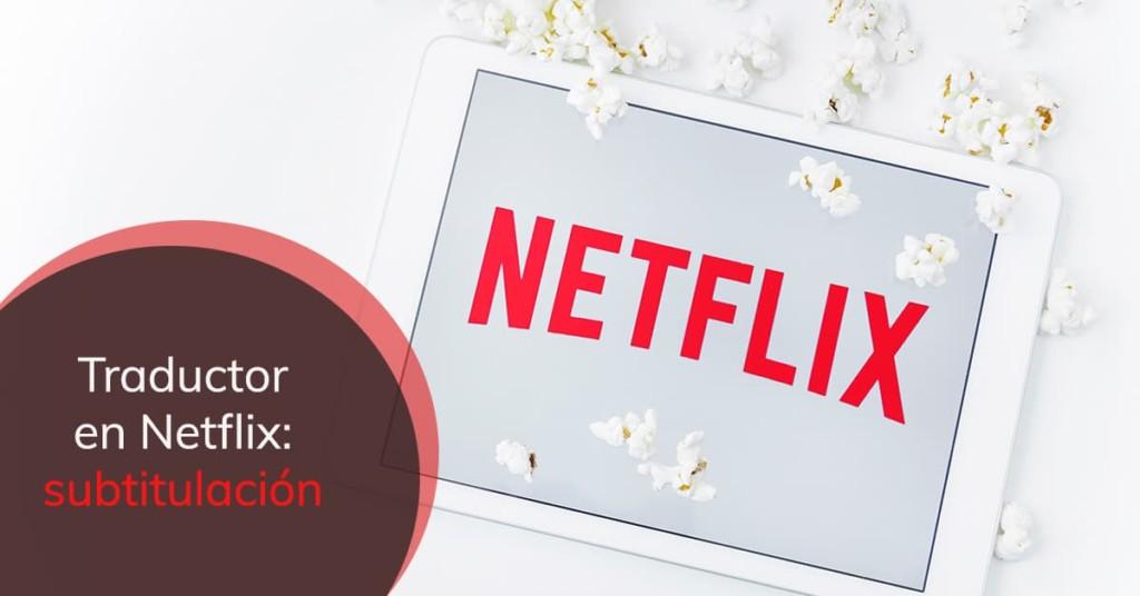 Traductor en Netflix: subtitulación