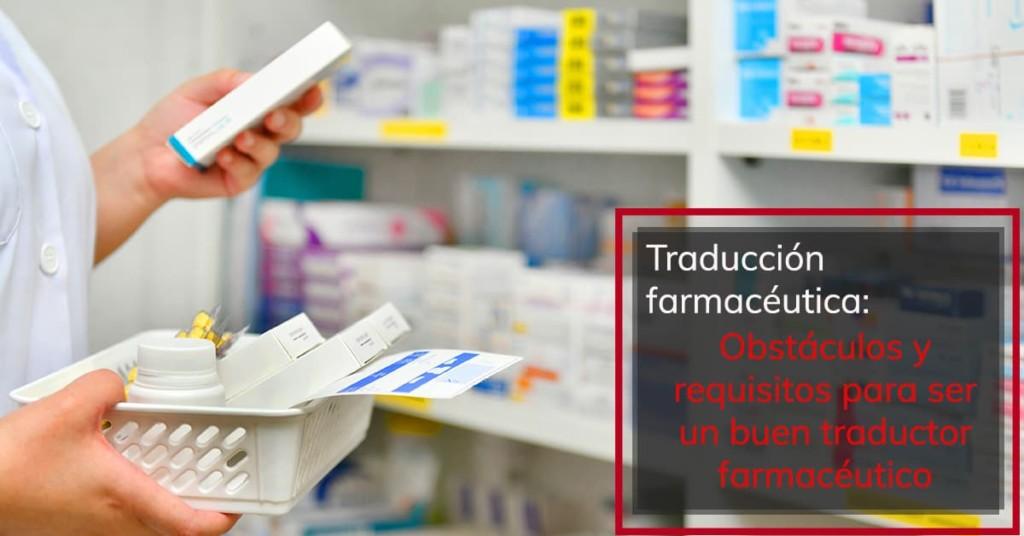 Traducción farmacéutica: Obstáculos y requisitos para ser un buen traductor farmacéutico