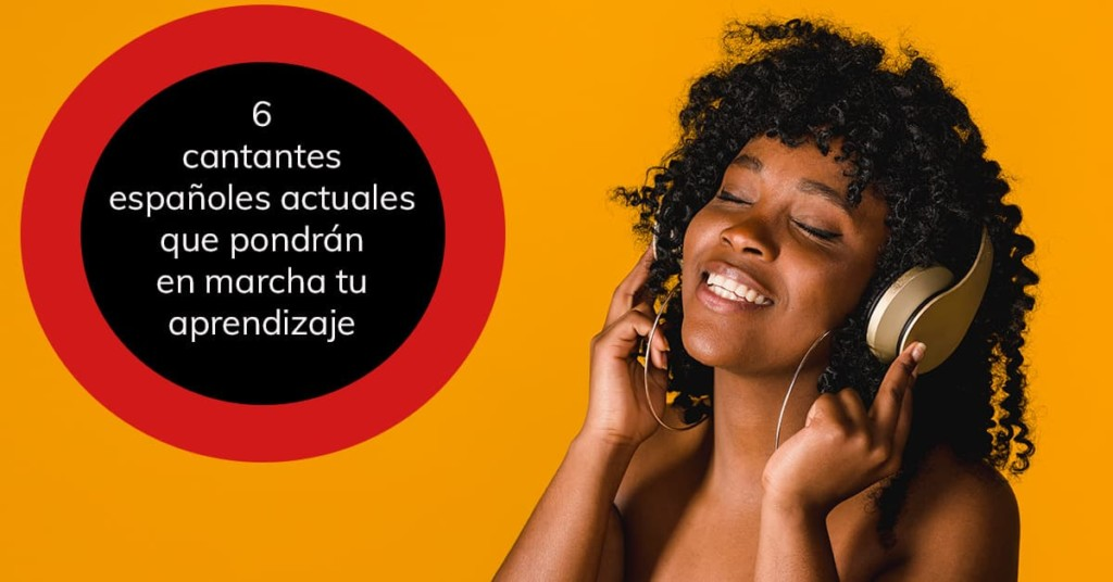 6 cantantes españoles actuales que pondrán en marcha tu aprendizaje