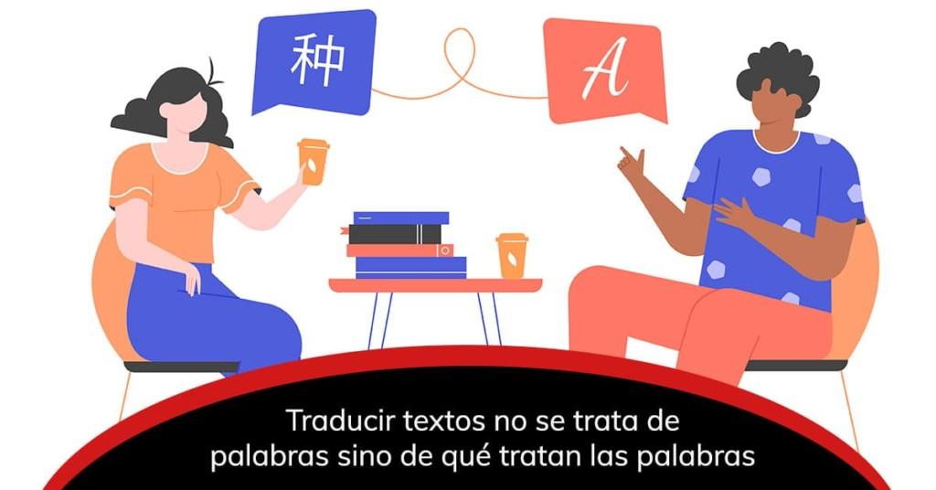 Traducir textos no se trata de palabras sino de qué tratan las palabras