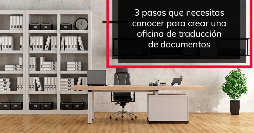 3 pasos que necesitas conocer para crear una oficina de traducción de documentos
