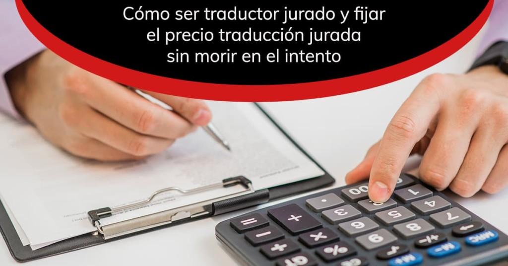 Cómo ser traductor jurado y fijar el precio traducción jurada sin morir en el intento