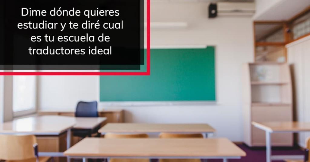 Dime dónde quieres estudiar y te diré cual es tu escuela de traductores ideal