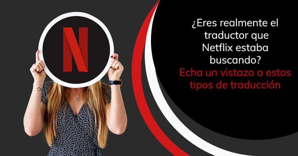 ¿Eres realmente el traductor que Netflix estaba buscando? Echa un vistazo a estos tipos de traducción