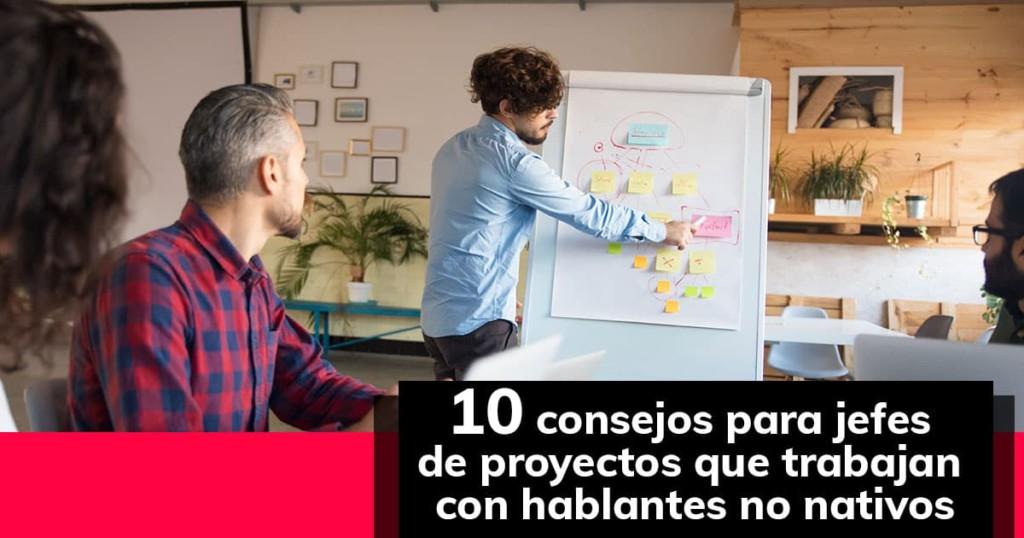 10 consejos para jefes de proyectos que trabajan con hablantes no nativos