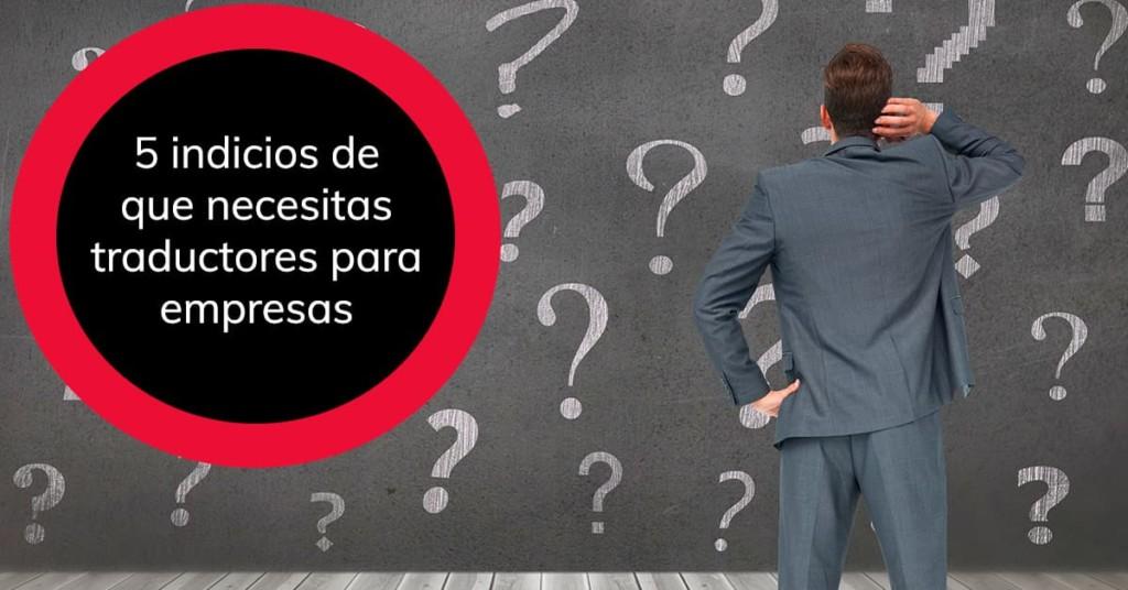 5 indicios de que necesitas traductores para empresas
