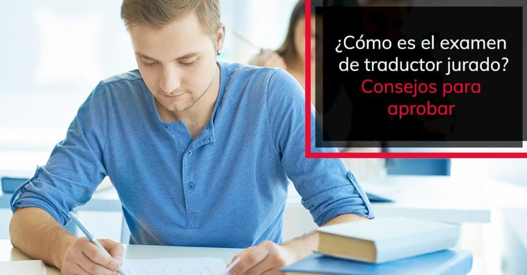 ¿Cómo es el examen de traductor jurado? Consejos para aprobar