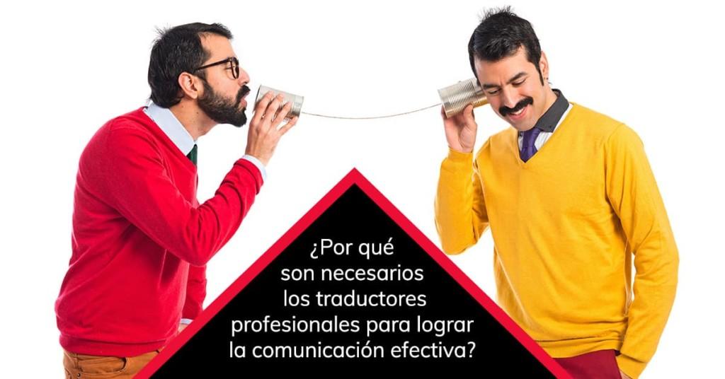 Por qué son necesarios los traductores profesionales para lograr la comunicación efectiva