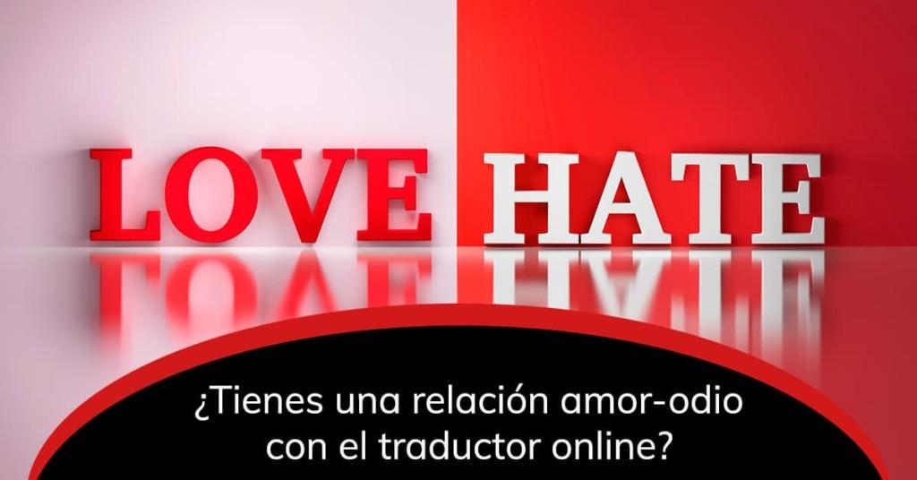¿Tienes una relación amor-odio con el traductor online?