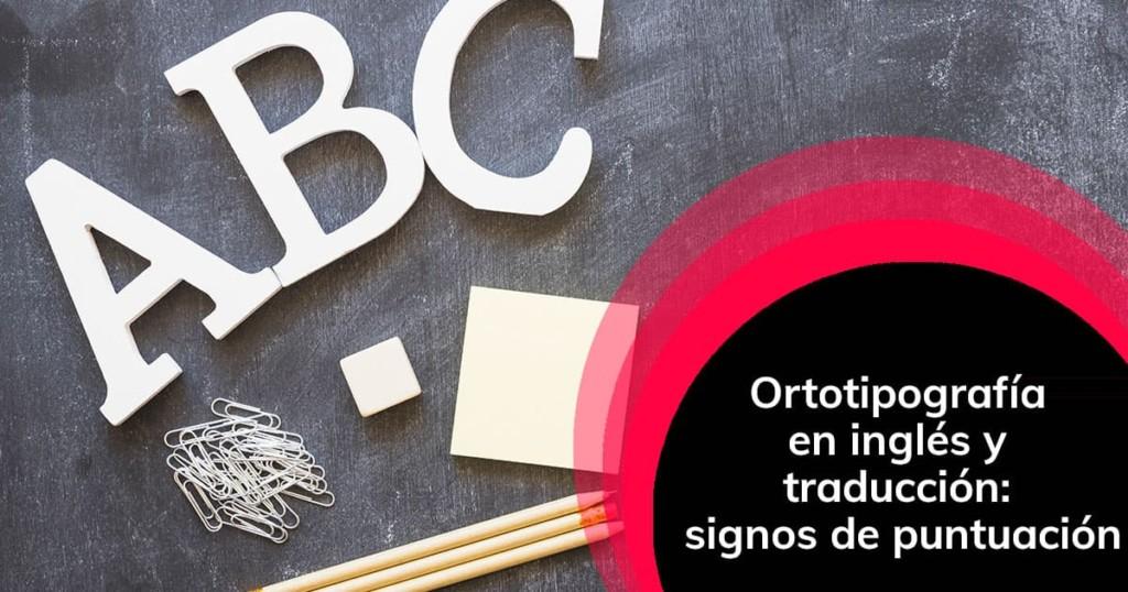 Ortotipografía en inglés y traducción: signos de puntuación