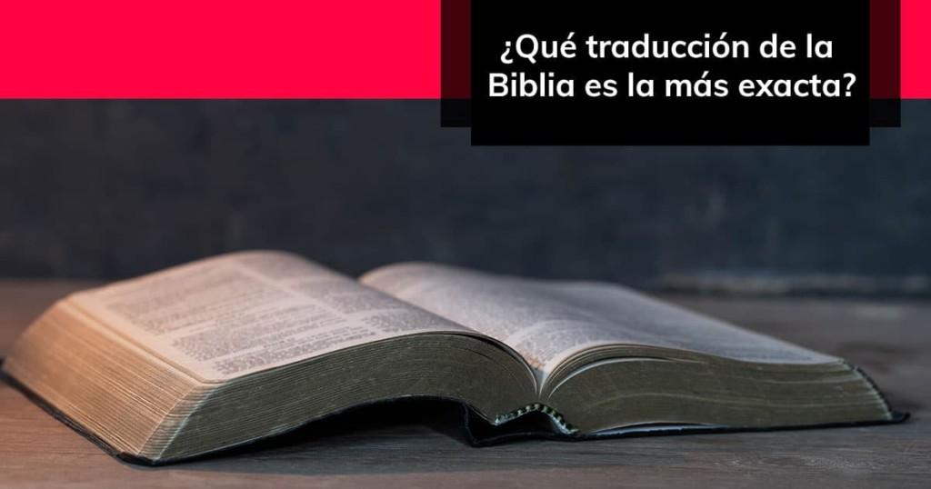¿Qué traducción de la Biblia es la más exacta?