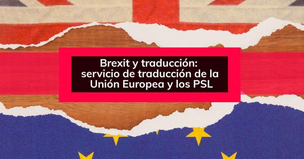 Brexit y traducción: servicio de traducción de la Unión Europea y los PSL
