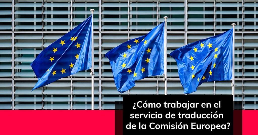 Cómo trabajar en el servicio de traducción de la Comisión Europea