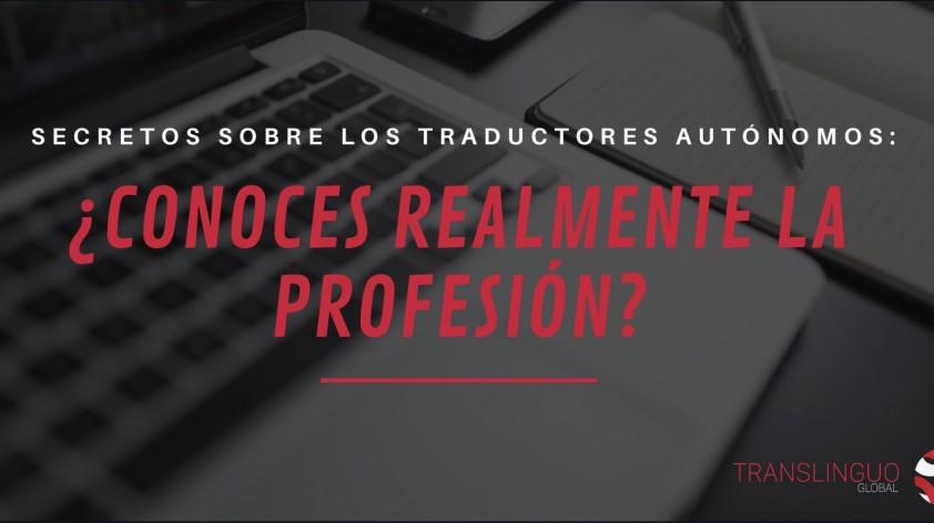 Secretos sobre los traductores autónomos: ¿conoces realmente la profesión?