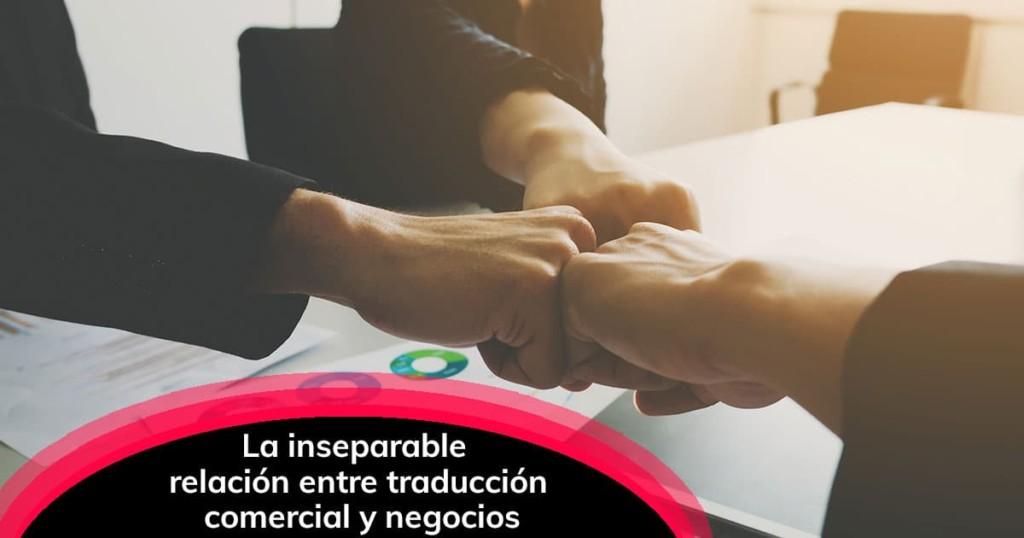 La inseparable relación entre traducción comercial y negocios