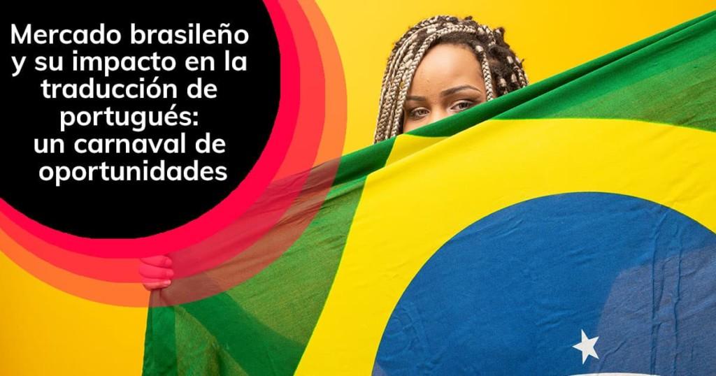 Mercado brasileño y su impacto en la traducción de portugués: un carnaval de oportunidades