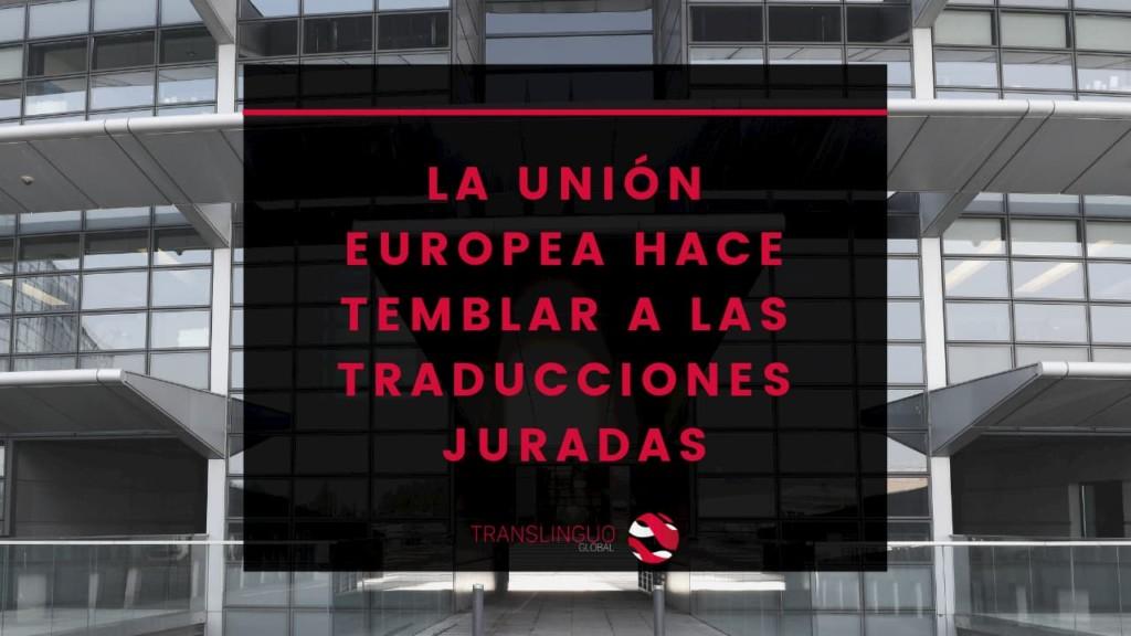 La Unión Europea hace temblar a las traducciones juradas