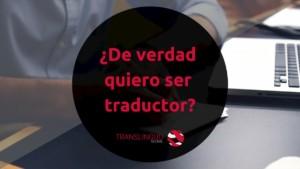 ¿De verdad quiero ser traductor?