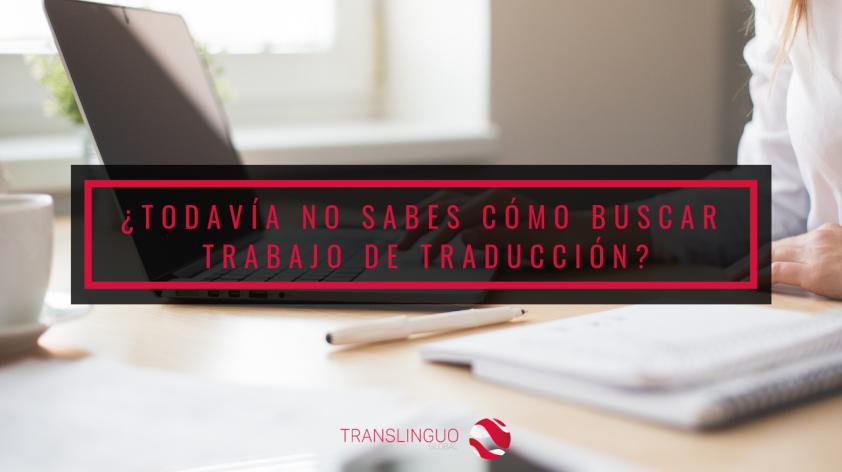 ¿Todavía no sabes cómo buscar trabajo de traducción?