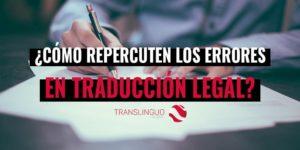 ¿Cómo repercuten los errores en traducción legal?