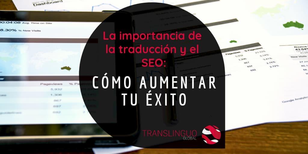 La importancia de la traducción y el SEO: cómo aumentar tu éxito
