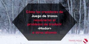 Cómo los creadores de Juego de tronos resolvieron el problema de traducir «Hodor» a otros idiomas