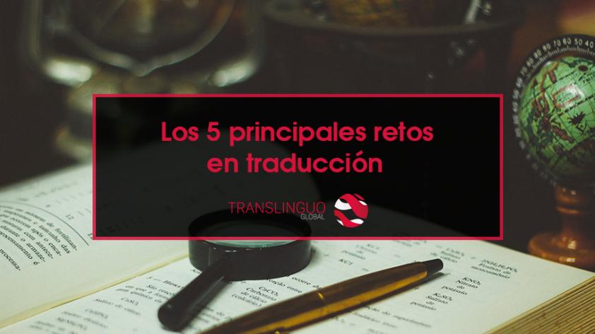 Los 5 principales retos en traducción