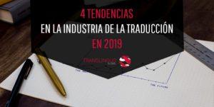 4 tendencias en la industria de la traducción en 2019