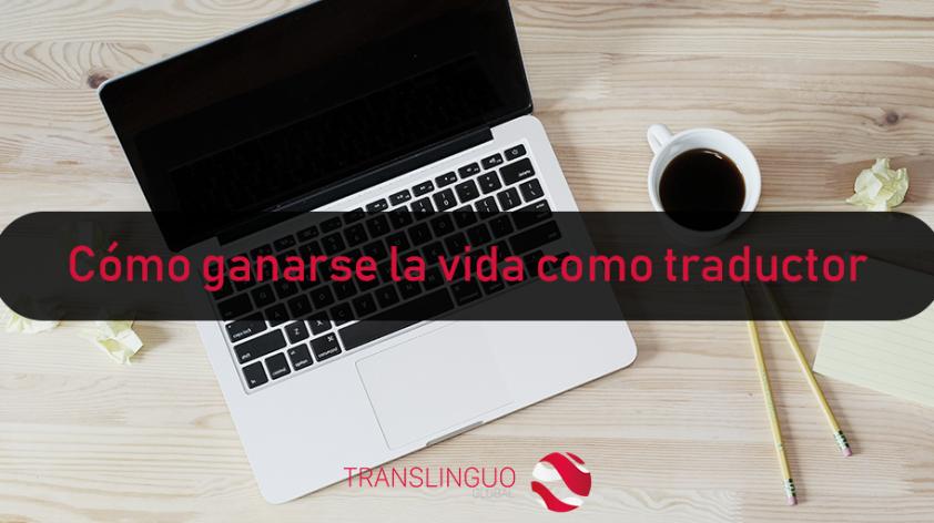 7 maneras de cómo ganarse la vida como traductor: ¿hacia dónde puedes encaminar tu negocio una vez que se ha estancado?