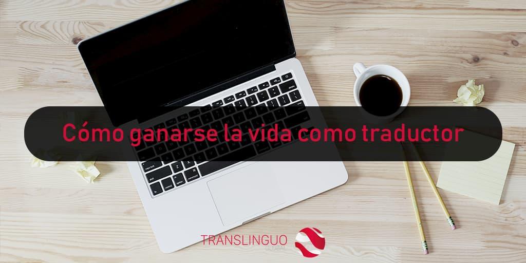 7 maneras de ganarse la vida como traductor: ¿hacia dónde puedes encaminar tu negocio una vez que se ha estancado?