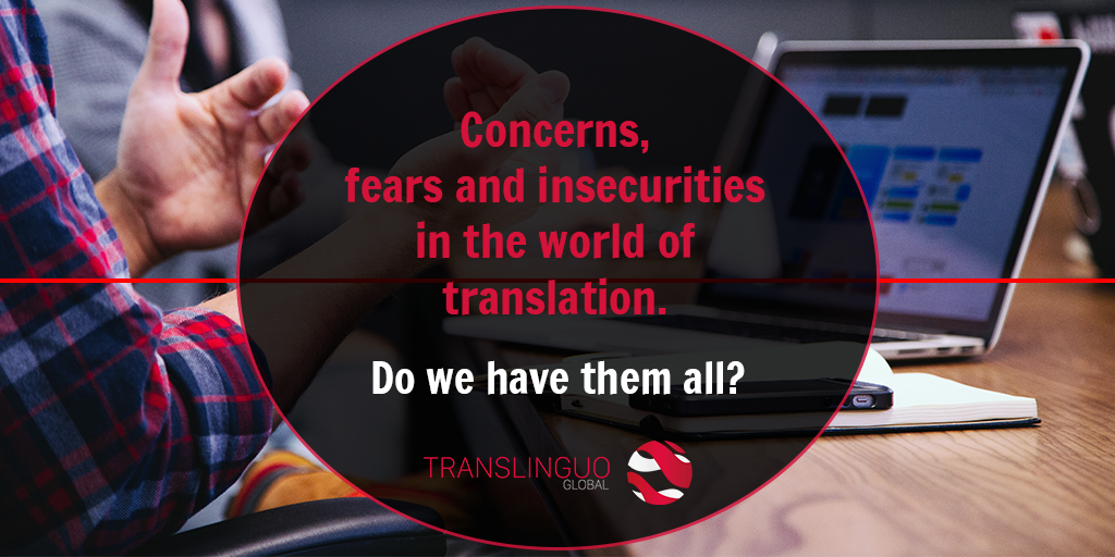 Concerns, fears and insecurities in the world of translation. Do we have them all?