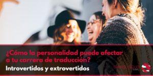 ¿Cómo la personalidad puede afectar a tu carrera de traducción? Introvertidos y extrovertidos