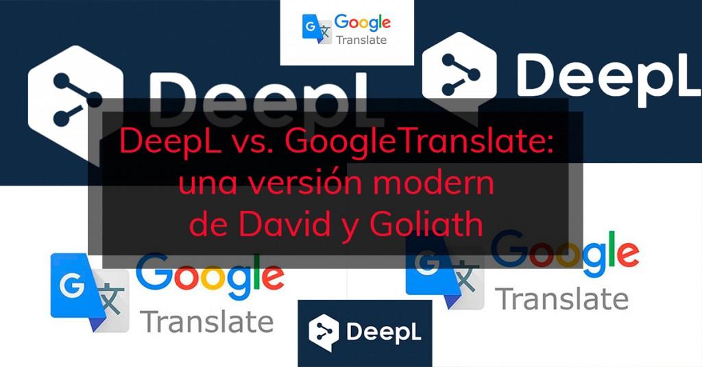 DeepL vs. GoogleTranslate: una versión moderna de David y Goliath