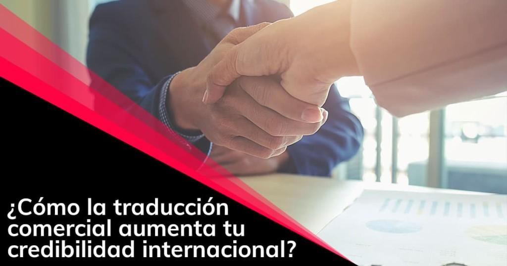 Cómo la traducción comercial aumenta tu credibilidad internacional