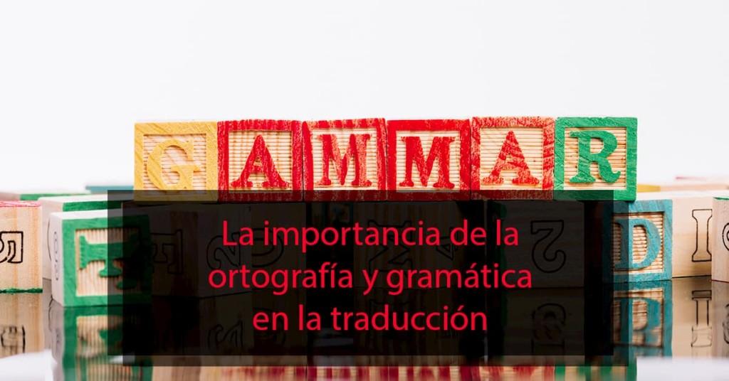 La importancia de la ortografía y gramática en la traducción